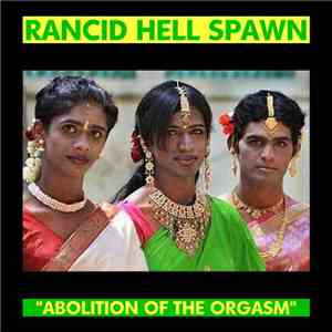 Rancid Hell Spawn - Abolition Of The Orgasm download free